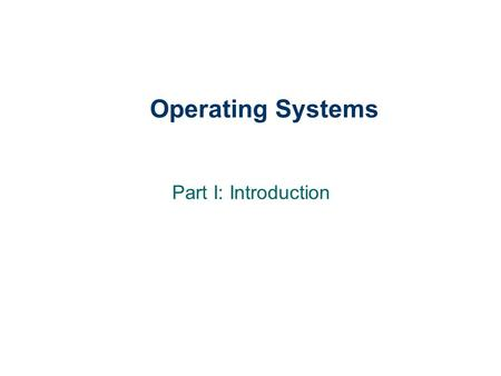 Operating Systems Part I: Introduction.