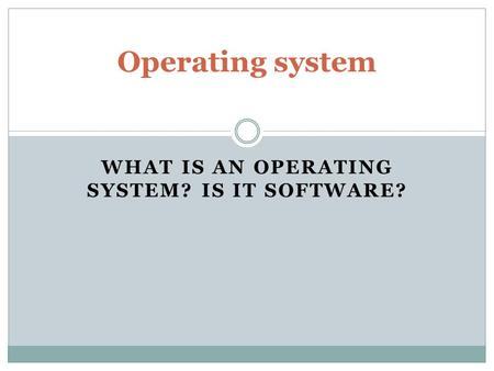 WHAT IS AN OPERATING SYSTEM? IS IT SOFTWARE? Operating system.