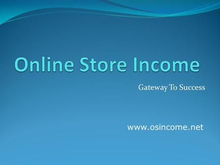 Www.osincome.net Gateway To Success. Company in a Look Registered from United Kingdom. Trading in Laptops, Cell Phones, Gift Packs, Garments, Jewelry.