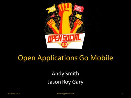 Open Applications Go Mobile Andy Smith Jason Roy Gary 12-May-2011#openapprevolution1.