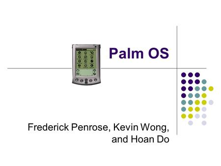 Palm OS Frederick Penrose, Kevin Wong, and Hoan Do.