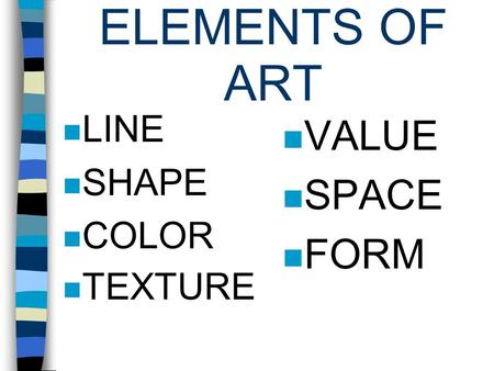ELEMENTS OF ART LINE SHAPE COLOR TEXTURE VALUE SPACE FORM.