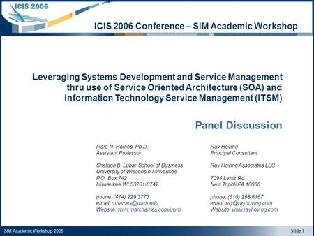 SIM Academic Workshop 2006 Slide 1 ICIS 2006 Conference – SIM Academic Workshop Leveraging Systems Development and Service Management thru use of Service.