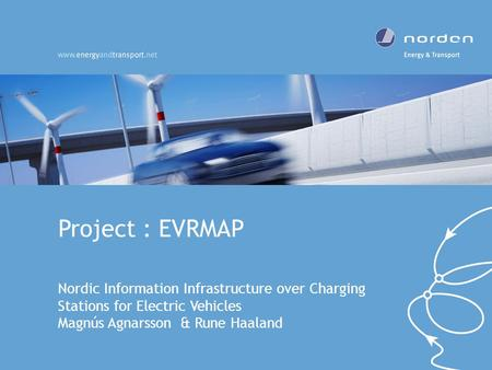 Project : EVRMAP Nordic Information Infrastructure over Charging Stations for Electric Vehicles Magnús Agnarsson & Rune Haaland.