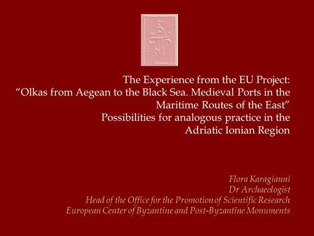 "The Experience from the EU Project: ""Olkas from Aegean to the Black Sea. Medieval Ports in the Maritime Routes of the East"" Possibilities for analogous."