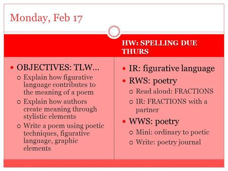 HW: SPELLING DUE THURS OBJECTIVES: TLW…  Explain how figurative language contributes to the meaning of a poem  Explain how authors create meaning through.