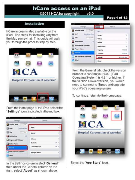HCare access on an iPad ©2011 HCA for copy right v3.0 hCare access is also available on the iPad. The steps for installing vary from the Mac somewhat.