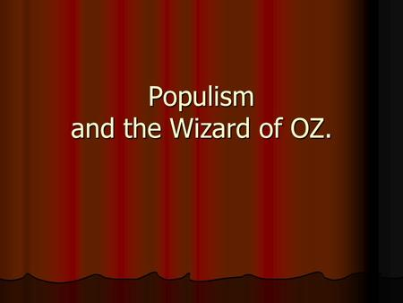 Populism and the Wizard of OZ.. Farmer's Complaint Tariffs: Tariffs: 1. Raised price on foreign farm machinery. 2.US tariffs on foreign manufactured goods.