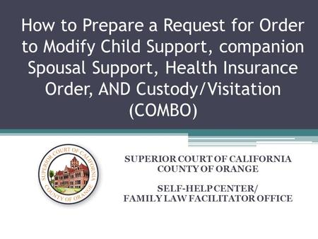 How to Prepare a Request for Order to Modify Child Support, companion Spousal Support, Health Insurance Order, AND Custody/Visitation (COMBO) SUPERIOR.