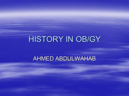HISTORY IN OB/GY AHMED ABDULWAHAB.  Personal history, age,occupation, duration of marriage if she is married.  Last menstrual period LMP.  Complaint.