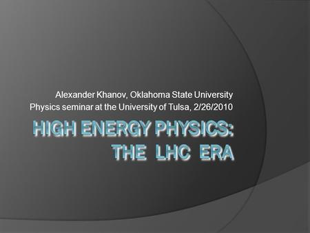 Alexander Khanov, Oklahoma State University Physics seminar at the University of Tulsa, 2/26/2010.