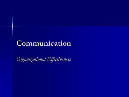 Communication Organizational Effectiveness. Communications for Effective Organizations 1. Individual Employees must have effective interpersonal communications.