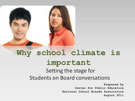 Why school climate is important Setting the stage for Students on Board conversations Prepared by Center for Public Education National School Boards Association.