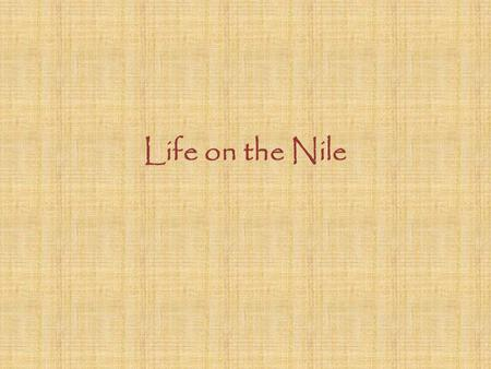"Life on the Nile. ""The Egyptians themselves in their manners and customs seem to have reversed the ordinary practices of mankind."" ~Herodotus."
