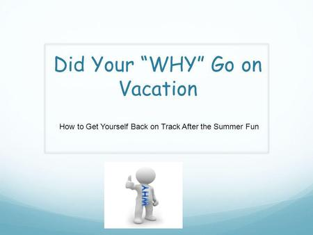 "Did Your ""WHY"" Go on Vacation How to Get Yourself Back on Track After the Summer Fun."