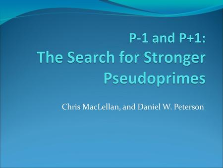 Chris MacLellan, and Daniel W. Peterson. Statistical Primality Testing Miller-Rabin and pseudoprimes Frobenius test and pseudoprimes Composites which.