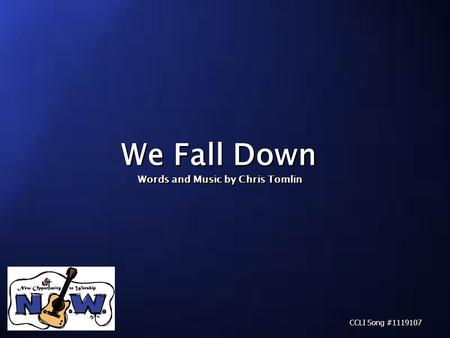 We Fall Down CCLI Song #1119107 Words and Music by Chris Tomlin.
