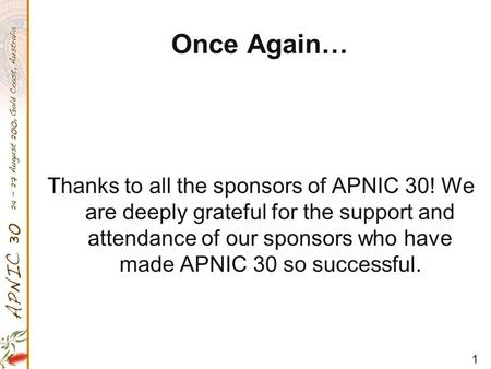 1 Once Again… Thanks to all the sponsors of APNIC 30! We are deeply grateful for the support and attendance of our sponsors who have made APNIC 30 so successful.