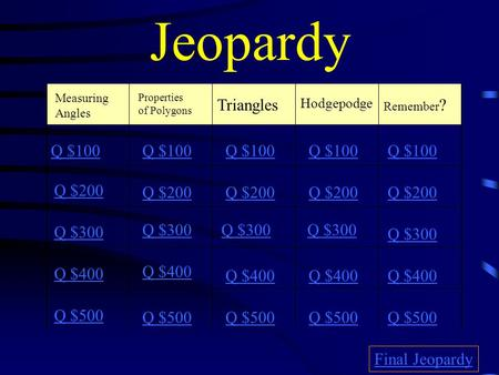 Jeopardy Triangles Q $100 Q $100 Q $100 Q $100 Q $100 Q $200 Q $200