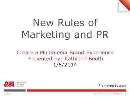 New Rules of Marketing and PR Create a Multimedia Brand Experience Presented by: Kathleen Booth 1/5/2014.