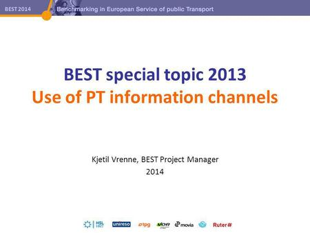BEST 2014 BEST special topic 2013 Use of PT information channels Kjetil Vrenne, BEST Project Manager 2014.