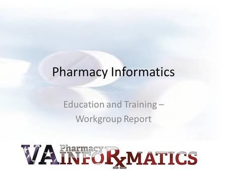 Pharmacy Informatics Education and Training – Workgroup Report.