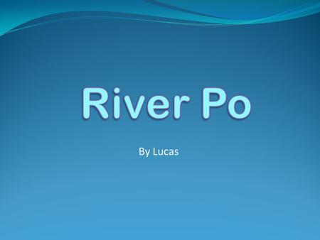 By Lucas Contents Introducing the river Animals Importance/usage of the river Flooding Fascinating Facts.