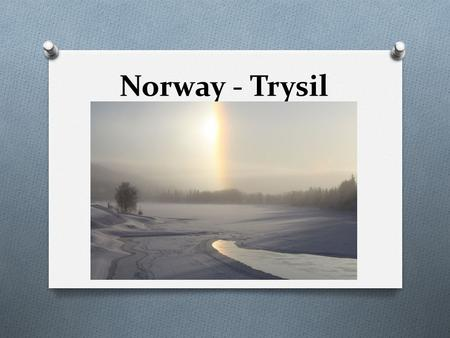 Norway - Trysil. Location & Major Cities Fast Facts Norway O Capital: Oslo O Constitutional monarchy O Currency: Norwegian krone (1€ = 8 NOK, 1 beer.