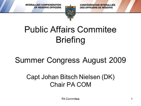Public Affairs Commitee Briefing Summer Congress August 2009 Capt Johan Bitsch Nielsen (DK) Chair PA COM PA Committee1.