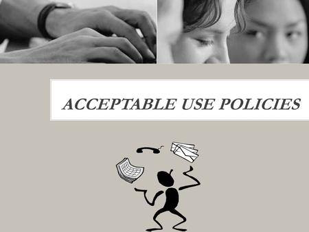 ACCEPTABLE USE POLICIES.  Use network resources for school work only  Always Log-on/Log-off  AUP/RUP training and signature pages are required  Always.