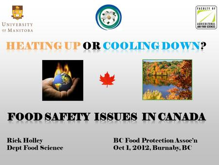 Rick Holley Dept Food Science BC Food Protection Assoc'n Oct 1, 2012, Burnaby, BC.