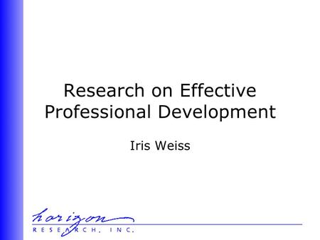 Research on Effective Professional Development Iris Weiss.