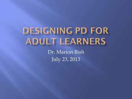 Dr. Marion Bish July 23, 2013.  Introductions  All questions are welcome  100% participation  Why is this topic important?  What do you hope to learn?