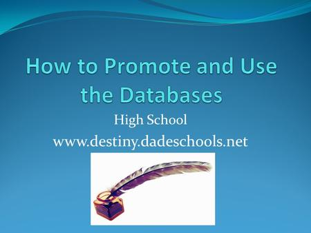 "High School www.destiny.dadeschools.net. IN THE SUMMER STUDY THE DATABASES LEARN ALL THE ""LINKS"" AND AS YOU READ THINK ABOUT YOUR SCHOOL AND ITS POPULATION."