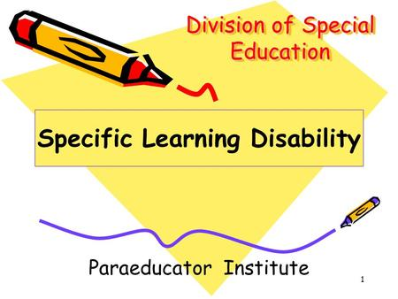 1 Division of Special Education Paraeducator Institute Specific Learning Disability.