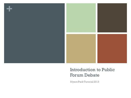 + Introduction to Public Forum Debate Myers Park Tutorial 2013.