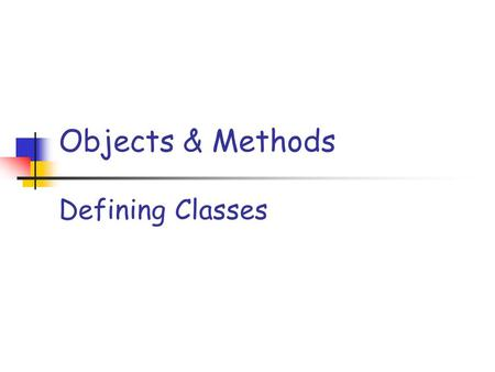 "Objects & Methods Defining Classes. Slide 2 Reference Variables Revisited Remember: Object variables are references (aka pointers) Point to ""null"" by."