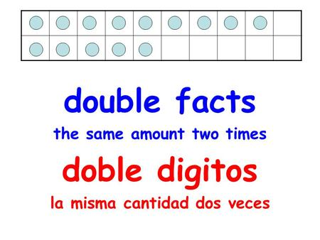 Double facts the same amount two times doble digitos la misma cantidad dos veces.