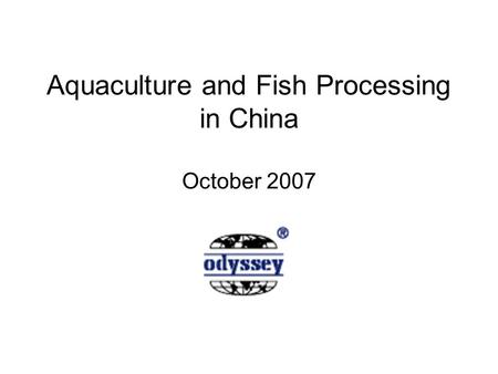Aquaculture and Fish Processing in China October 2007.
