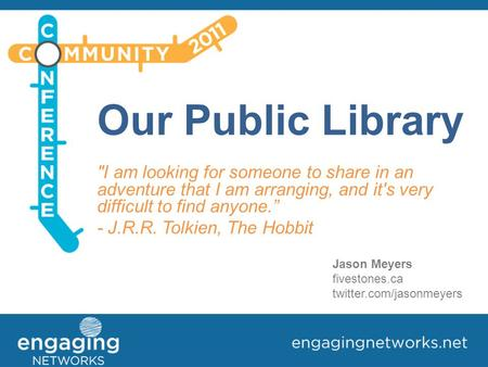 "Our Public Library I am looking for someone to share in an adventure that I am arranging, and it's very difficult to find anyone."" - J.R.R. Tolkien, The."