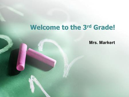 Welcome to the 3 rd Grade! Mrs. Markert. School Supply List 1Plastic zippered pencil holder 5Folders with brads and pockets 6Boxes of tissue 2 Glue sticks.