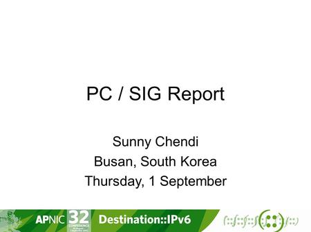 PC / SIG Report Sunny Chendi Busan, South Korea Thursday, 1 September.