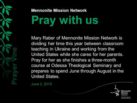 Mennonite Mission Network Pray with us Mary Raber of Mennonite Mission Network is dividing her time this year between classroom teaching in Ukraine and.