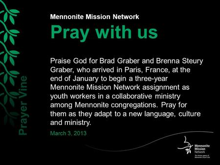 Mennonite Mission Network Pray with us Praise God for Brad Graber and Brenna Steury Graber, who arrived in Paris, France, at the end of January to begin.