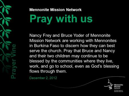 Mennonite Mission Network Pray with us Nancy Frey and Bruce Yoder of Mennonite Mission Network are working with Mennonites in Burkina Faso to discern how.