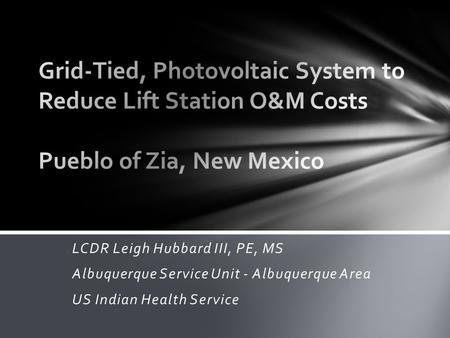 LCDR Leigh Hubbard III, PE, MS Albuquerque Service Unit - Albuquerque Area US Indian Health Service.
