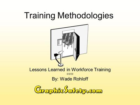 Training Methodologies Lessons Learned in Workforce Training 6/9/09 By: Wade Rohloff.