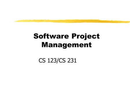 Software Project Management CS 123/CS 231. References zChapter 3, Sommerville zChapters 3,5,6 & 7, Pressman zChapter 2, Unified Software Development Process.