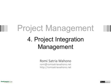 Project Management Romi Satria Wahono  4. Project Integration Management.