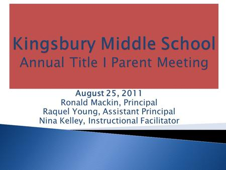 August 25, 2011 Ronald Mackin, Principal Raquel Young, Assistant Principal Nina Kelley, Instructional Facilitator.